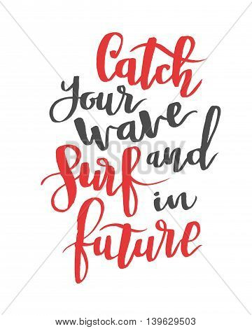 Catch your wave and surf in future. Modern calligraphy quote, brushpen font