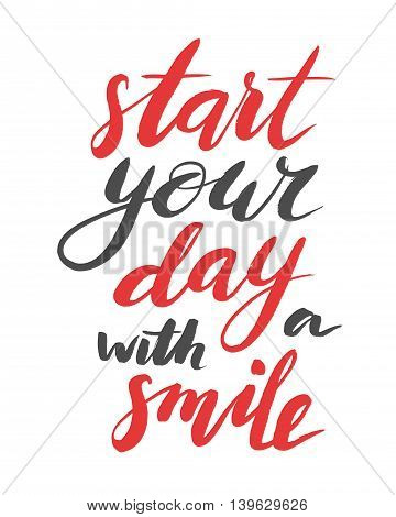 Start your day with a smile. Modern calligraphy quote, brushpen script