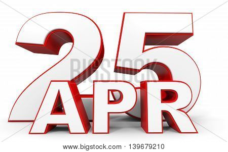April 25. 3D Text On White Background.