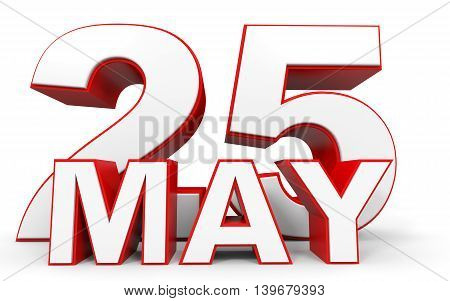 May 25. 3D Text On White Background.
