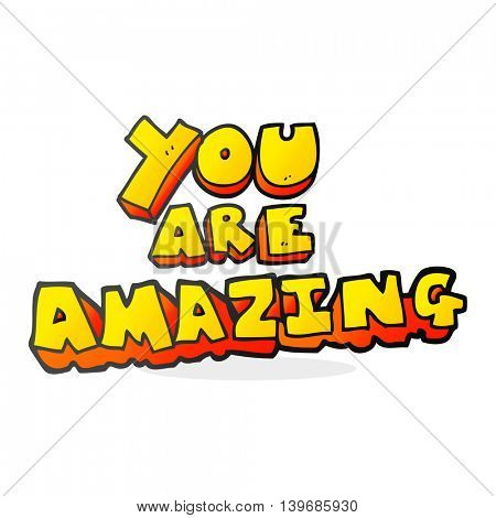 freehand drawn cartoon you are amazing text