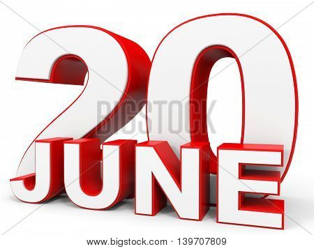 June 20. 3D Text On White Background.