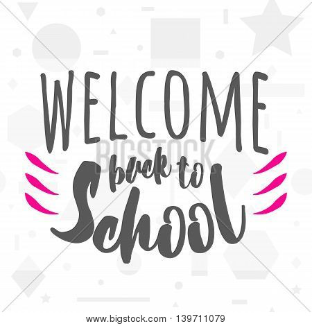 Vector illustration of back to school greeting card with lettering element on seamless geometric background with circle, line, triangle, rectangle, star. Felicitation welcome back to school