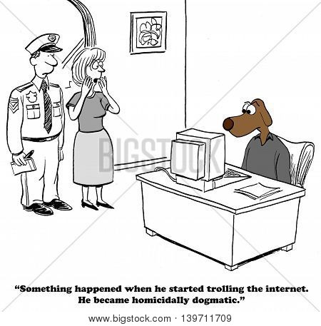 Cartoon about becoming dogmatic and rude on websites.