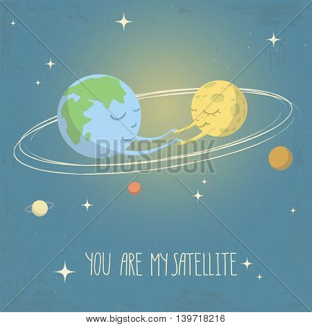 Vector illustration of solar system. Cartoon style. Earth and Moon holding hands of each other. You are my satellite - lettering quote. Love concept poster.