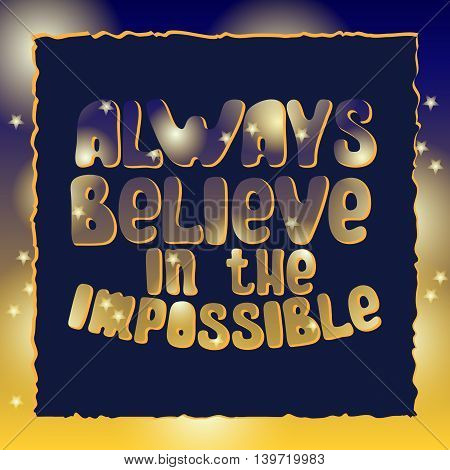 Always believe in the impossible. Quote typographic background design. Motivational modern style poster.