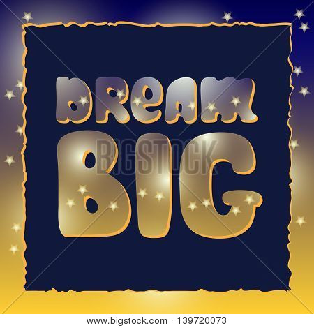 Dream big. Quote typographic background design. Motivational modern style poster.