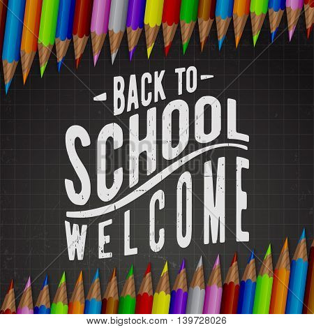 Welcome back to school. Black chalkboard background and colored pencils. Vector illustration.