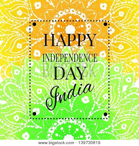 Vector illustration for the India Independence Day. Greeting card for celebration of India Independence Day with colorful yellow and green mandala background in color of National Indian Flag.