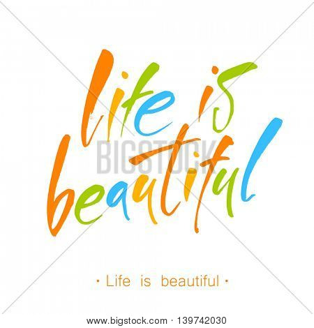 Life is beautiful. Calligraphy phrase for greetings cards and posters. Inspirational quote. Vector illustration.