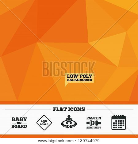 Triangular low poly orange background. Baby on board icons. Infant caution signs. Fasten seat belt symbol. Calendar flat icon. Vector