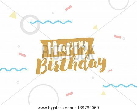 Happy Birthday on abstract geometric background. Hand drawn ink, artistic text. Hipster trendy style typography. Lettering poster, banner, greeting card.