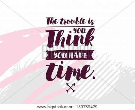Motivational quote about time, procrastination on abstract geometric background. Hand drawn ink, text. Hipster trendy style typography. Lettering poster, banner, greeting card.