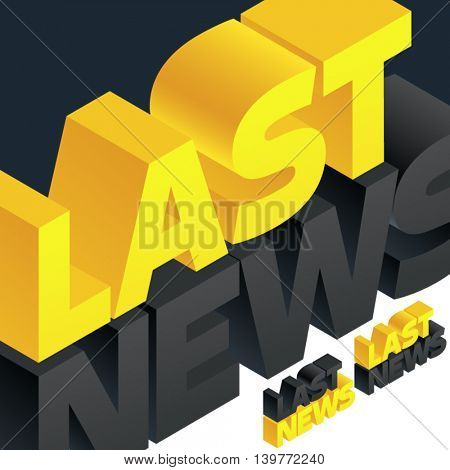 Vector sign with 3D volume letters. Three dimensional isometric text Last news