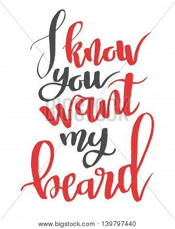 I know you want my beard. Modern calligraphy quote, brushpen script
