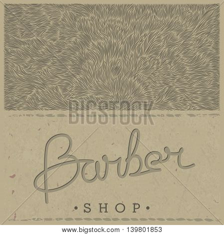 Stylish retro template for Barber Shop in old style on paper kraft texture. Vector illustration. Lettering design and the unique shaggy backdrop.