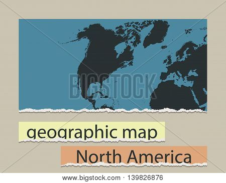Geographic map and torn paper. Realistic image of the object North America