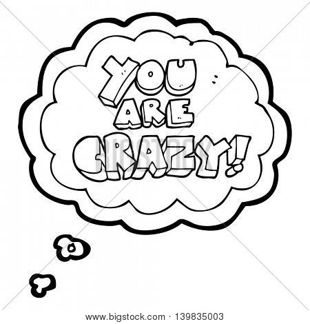 you are crazy freehand drawn thought bubble cartoon symbol