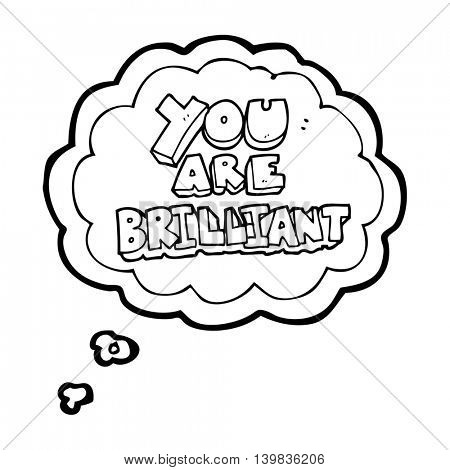 you are brilliant freehand drawn thought bubble cartoon symbol