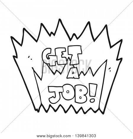 freehand drawn black and white cartoon Get A Job symbol