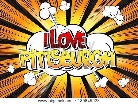 I Love Pittsburgh - Comic book style word.
