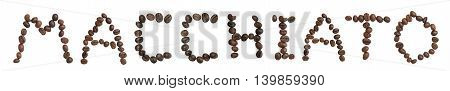 Isolated Word 'macchiato' Make From Coffee Bean On White Background