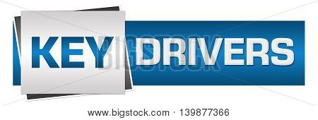 Key drivers text written over grey blue background.