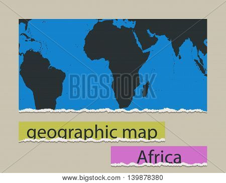Geographic map and torn paper. Realistic image of the object Africa
