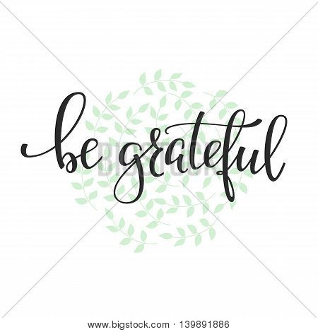 Be grateful quote lettering. Calligraphy inspiration graphic design typography element. Hand written postcard. Cute simple vector sign.