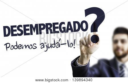 Unemployed? We Can Help (in Portuguese)