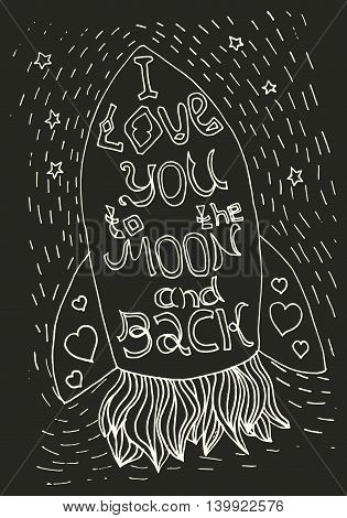 I love you to the moon and back - phrase written in rocket shape. Hand drawn vector illustration for romantic postcard t-shirt print valentine day decoration.