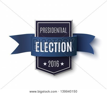 Presidential election 2016 poster template. Blue badge with ribbon isolated on white background. Vector illustration.