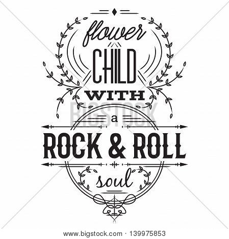 Typography poster. Flower child with rock and roll soul. Inspirational quote. Concept design for t-shirt, print, card. Vintage vector illustration
