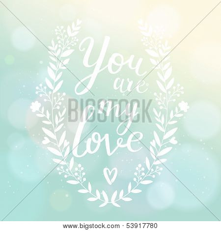 You are my love. Bright romantic card with bokeh effect. Stylish Save the Date card in vector