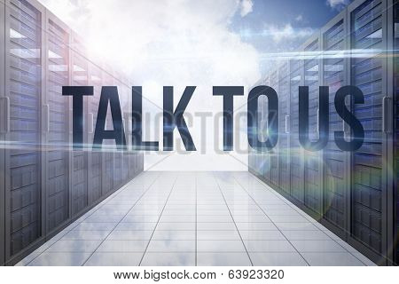 The word talk to us against server hallway in the sky