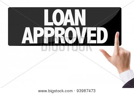Businessman pressing button with the text: Loan Approved