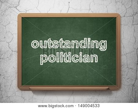 Political concept: text Outstanding Politician on Green chalkboard on grunge wall background, 3D rendering