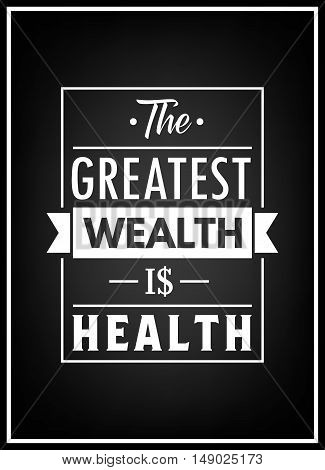 The greatest wealth is health - Typographical Poster. Vector EPS8 illustration.