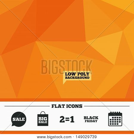 Triangular low poly orange background. Sale speech bubble icons. Two equals one. Black friday sign. Big sale shopping bag symbol. Calendar flat icon. Vector