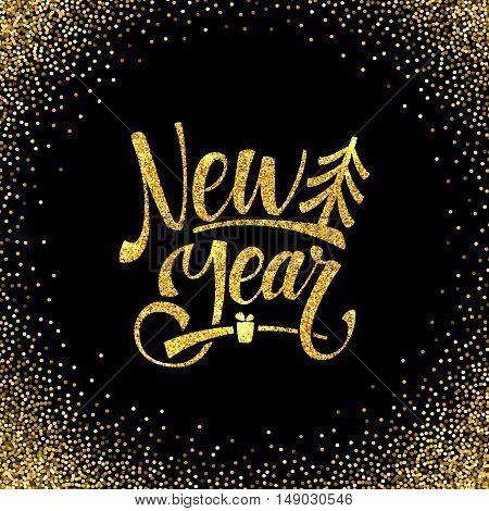 Gold Happy New Year Card. Golden Shiny Glitter. Calligraphy Greeting Poster Tamplate. Black Background.