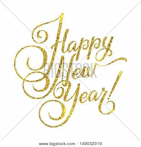 Gold Happy New Year Card. Golden Shiny Glitter. Calligraphy Greeting Poster Tamplate. Isolated White Background Glowing Illustration