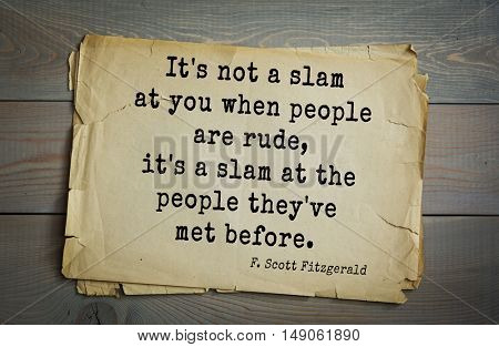 TOP-50. Aphorism by Francis Fitzgerald (1896-1940) American writer. It's not a slam at you when people are rude, it's a slam at the people they've met before.