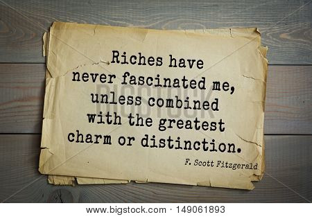 TOP-50. Aphorism by Francis Fitzgerald (1896-1940) American writer. Riches have never fascinated me, unless combined with the greatest charm or distinction.