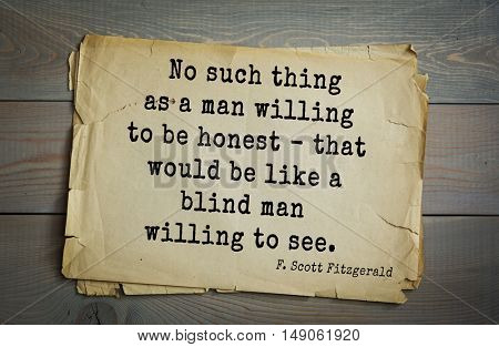 TOP-50. Aphorism by Francis Fitzgerald (1896-1940) American writer. No such thing as a man willing to be honest - that would be like a blind man willing to see.