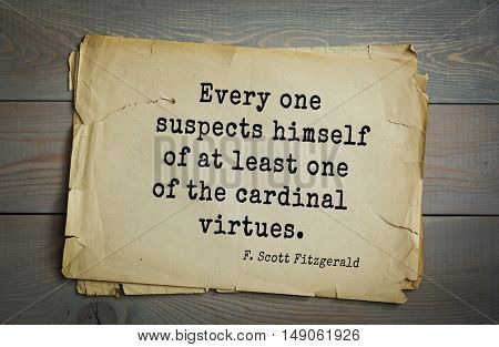 TOP-50. Aphorism by Francis Fitzgerald (1896-940) - American writer. Every one suspects himself of at least one of the cardinal virtues.