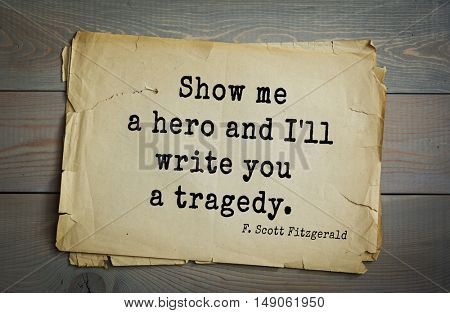 TOP-50. Aphorism by Francis Fitzgerald (1896-1940) American writer. Show me a hero and I'll write you a tragedy.