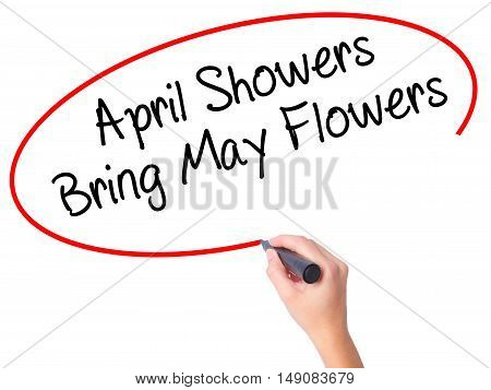 Women Hand Writing April Showers Bring May Flowers With Black Marker On Visual Screen