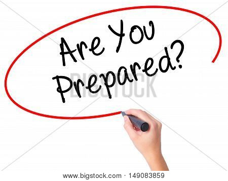 Women Hand Writing Are You Prepared? With Black Marker On Visual Screen.