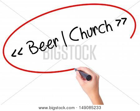 Women Hand Writing Beer - Church With Black Marker On Visual Screen.