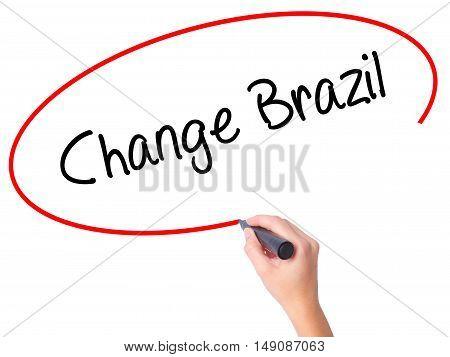 Women Hand Writing Change Brazil  With Black Marker On Visual Screen